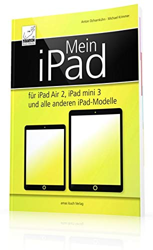 Mein iPad - für iPad Air 2, iPad mini 3 und alle anderen iPad-Modelle inkl. iCloud und Datenaustausch mit dem Mac