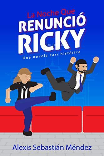 La noche que renunció Ricky de Alexis Sebastián Méndez