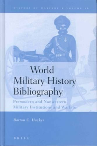 World Military History Bibliography: Premodern and Nonwestern Military Institutions and Warfare (History of Warfare (Brill)) by Barton C Hacker (2003-06-27) par Barton C Hacker
