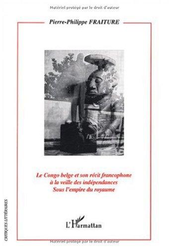 Le Congo belge et son récit francophone à la veille des indépendances sous l'empire du royaume par Pierre-Philippe Fraiture