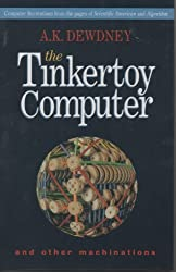 The Tinkertoy Computer and Other Machinations: Computer Recreations from the Pages of Scientific American and Algorithm by A. K. Dewdney (1993-08-23)