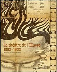 Le théâtre de l'Oeuvre 1893-1900 : Naissance du théâtre moderne