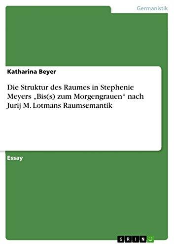 """Die Struktur des Raumes in Stephenie Meyers """"Bis(s) zum Morgengrauen"""" nach Jurij M. Lotmans Raumsemantik"""
