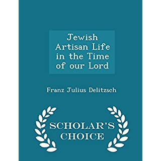 Jewish Artisan Life in the Time of Our Lord - Scholar's Choice Edition