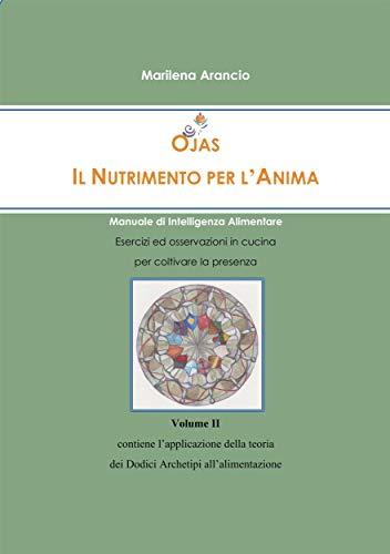 Ojas - Il Nutrimento per l'Anima Vol.II: Manuale di Intelligenza Alimentare - Applicazione della teoria dei Dodici Archetipi all'alimentazione (Italian Edition)