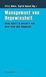 Management von Ungewissheit: Neue Ansätze jenseits von Kontrolle und Ohnmacht (Sozialtheorie)
