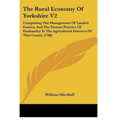 [The Rural Economy of Yorkshire V2: Comprising the Management of Landed Estates, and the Present Practice of Husbandry in the Agricultural Districts of Th[ THE RURAL ECONOMY OF YORKSHIRE V2: COMPRISING THE MANAGEMENT OF LANDED ESTATES, AND THE PRESENT PRACTICE OF HUSBANDRY IN THE AGRICULTURAL DISTRICTS OF TH ] By Marshall, William ( Author )Feb-01-2008 Paperback (District V2)