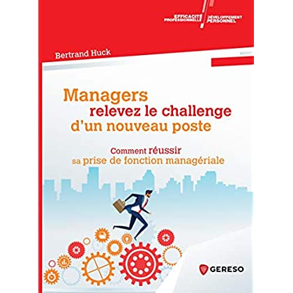 Managers relevez le challenge d'un nouveau poste: Comment réussir sa prise de fonction managériale