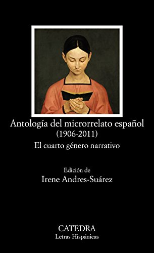 Antología del microrrelato español (1906-2011): El cuarto género narrativo (Letras Hispánicas)