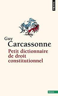 Petit Dictionnaire de droit constitutionnel par Guy Carcassonne