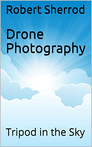 Drone Photography: Tripod in the Sky (English Edition)