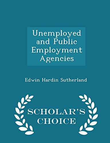 Unemployed and Public Employment Agencies - Scholar's Choice Edition
