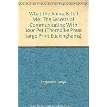 What the Animals Tell Me: The Secrets of Communicating With Your Pet (Thorndike Large Print General Series)