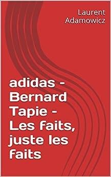 adidas – Bernard Tapie – Les faits, juste les faits par [Adamowicz, Laurent]