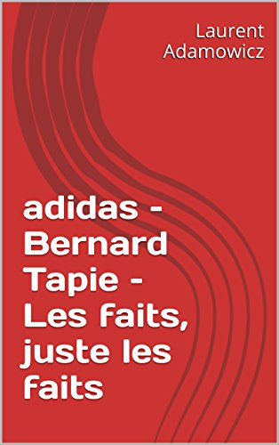 adidas-bernard-tapie-les-faits-juste-les-faits-french-edition