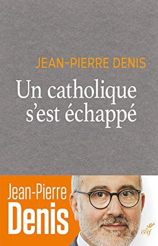 Un catholique s'est échappé par  Jean-pierre Denis