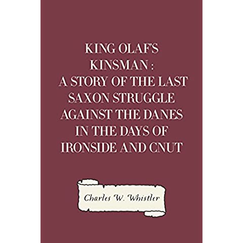 King Olaf's Kinsman : A Story of the Last Saxon Struggle against the Danes in the Days of Ironside and Cnut (English