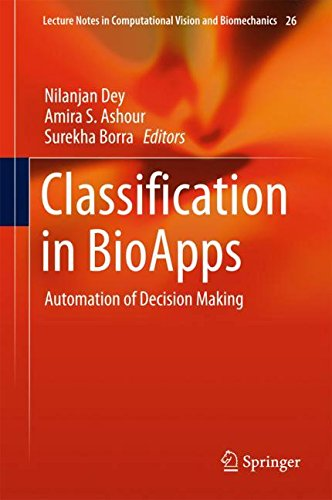 Classification in BioApps: Automation of Decision Making (Lecture Notes in Computational Vision and Biomechanics)