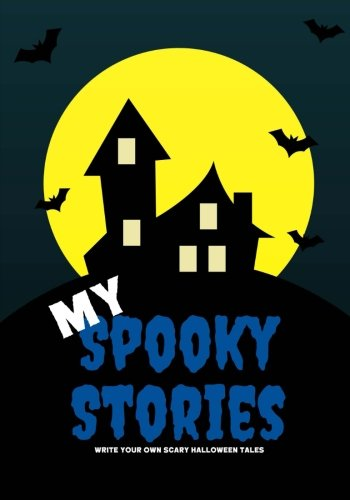 My Spooky Stories: Write Your Own Scary Halloween Tales, 100 Pages, Boo Blue (Creative Writing for Kids)