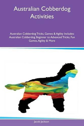 Australian Cobberdog Activities Australian Cobberdog Tricks, Games & Agility Includes: Australian Cobberdog Beginner to Advanced Tricks, Fun Games, Agility & More por Jacob Jackson