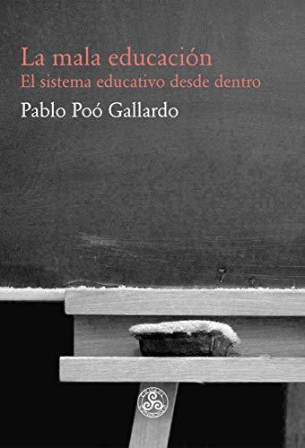La mala educación: El sistema educativo desde dentro por Pablo Poó Gallardo