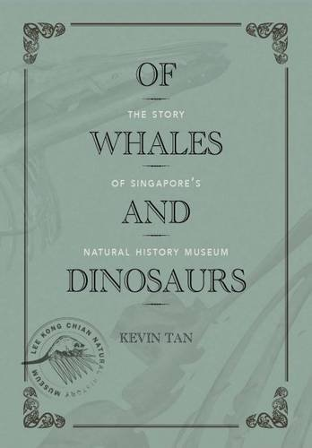 Of Whales and Dinosaurs: The Story of Singapore's Natural History Museum por Kevin Tan