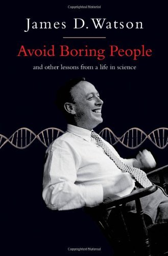 Avoid Boring People: Lessons from a Life in Science by James D. Watson (2007-10-22)