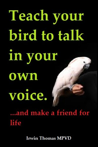 Teach Your Bird To Talk In Your Own Voice