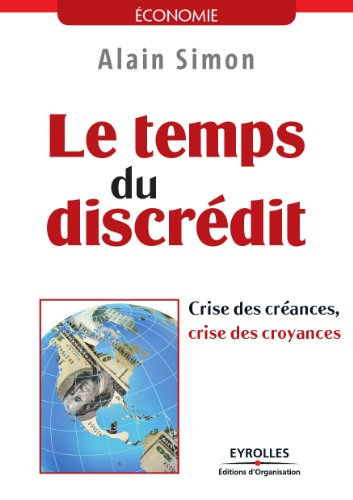 Alain Simon - Le temps du discrédit - Crise des créances, crise des croyances sur Bookys