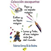 Colección Sacapuntas:  Pepo y su zapato mágico + Esther y su lápiz mágico + Lena y Feíto, el oso mágico más feo del mundo