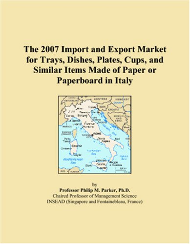 The 2007 Import and Export Market for Trays, Dishes, Plates, Cups, and Similar Items Made of Paper or Paperboard in Italy