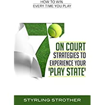 7 On Court Strategies to Experience Your Play State: How to Win Every Time You Play (English Edition)