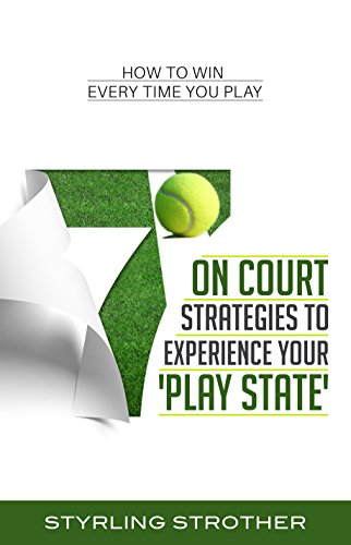 7 On Court Strategies to Experience Your Play State: How to Win Every Time You Play (English Edition) por Styrling Strother