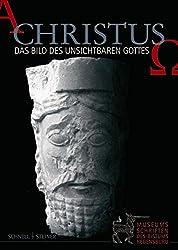 Christus - Das Bild des Unsichtbaren Gottes (Ausstellungskataloge / Kunstsammlung des Bistums Regensburg / Diözesanmuseum Regensburg / Museumsschriften des Bistums Regensburg, Band 1)