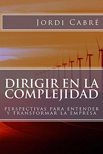 Dirigir en la complejidad: Perspectivas para transformar la empresa por Jordi Cabré
