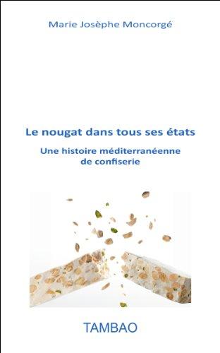 Le nougat dans tous ses états - Une histoire méditerranéenne de confiserie
