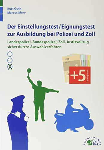 Der Einstellungstest / Eignungstest zur Ausbildung bei Polizei und Zoll: Landespolizei, Bundespolizei, Zoll, Justizvollzug – sicher durch das Auswahlverfahren
