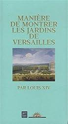 Manière de montrer les jardins de Versailles : Par Louis XIV