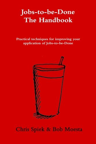 The Jobs-to-be-Done Handbook: Practical techniques for improving your application of Jobs-to-be-Done por Chris Spiek