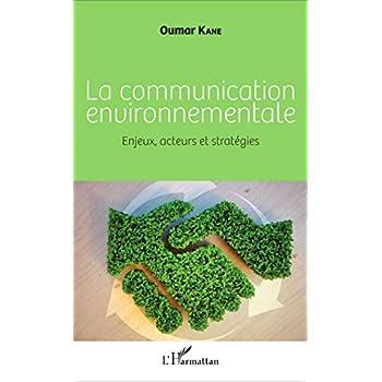 La communication environnementale: Enjeux, acteurs et stratégies