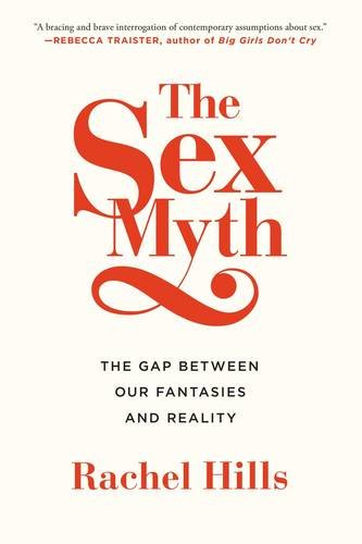 The Sex Myth: The Gap Between Our Fantasies and Reality por Rachel Hills
