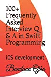 100+ Frequently Asked Interview Q & A in Swift Programming: IOS Development