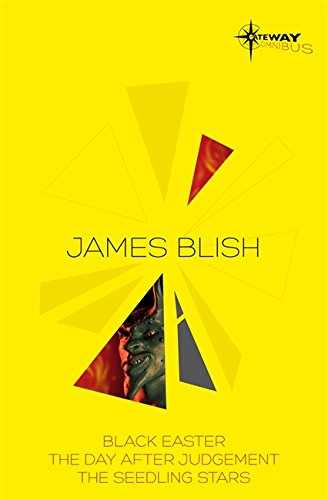 James Blish SF Gateway Omnibus: Black Easter, The Day After Judgement, The Seedling Stars