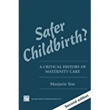 Safer Childbirth?: A critical history of maternity care