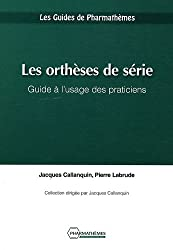 Les orthèses de série : Guide à l'usage des praticiens