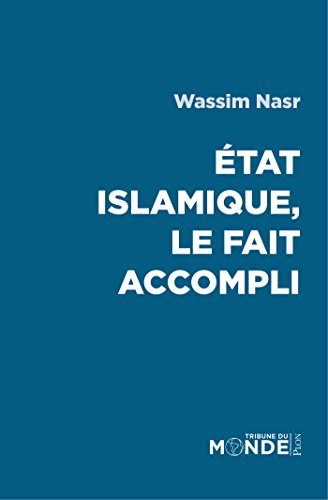 Etat Islamique, le fait accompli (TRIBUNE MONDE) (French Edition)