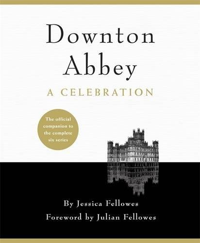 Downton Abbey. A Celebration