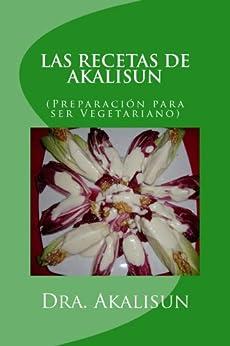 LAS RECETAS DE AKALISUN - Preparación para ser Vegetariano de [Lopez, Akalisun]