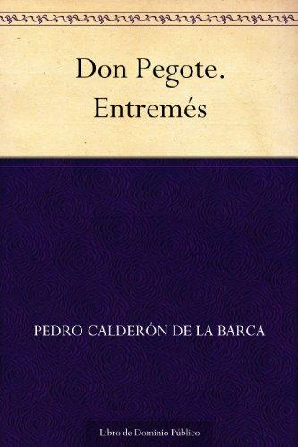 Don Pegote. Entremés por Pedro Calderón de la Barca
