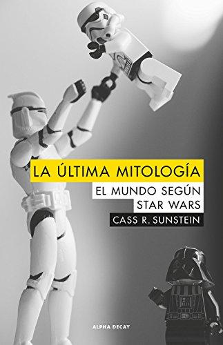 LA ULTIMA MITOLOGIA: EL MUNDO SEGUN STAR WARS (ALPHA DECAY)